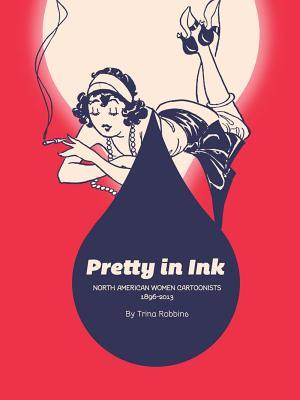 Pretty In Ink: North American Women Cartoonists 1896-2013