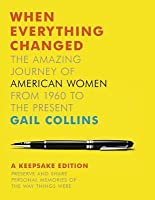 When Everything Changed: The Amazing Journey of American Women from 1960 to the Present: Keepsake Edition