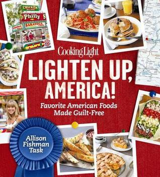 Cooking Light Lighten Up, America!: Adventures in Good Eating from Coast to Coast