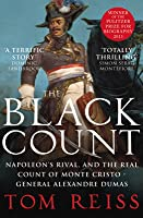 The Black Count: Glory, Revolution, Betrayal and the Real Count of Monte Cristo