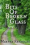 Bits of Broken Glass by Martha  Reynolds