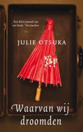 Waarvan wij droomden by Julie Otsuka