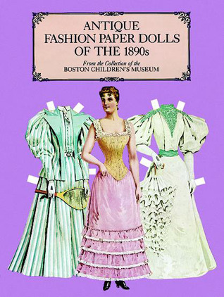 Antique Fashion Paper Dolls of the 1890s by Boston Children's Museum