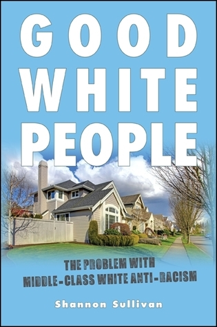 Good White People- The Problem with Middle-Class White Anti-Racism