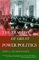 The Tragedy of Great Power Politics