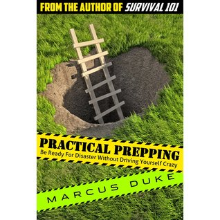Practical Prepping Be Ready For Disaster Without Driving Yourself Crazy
