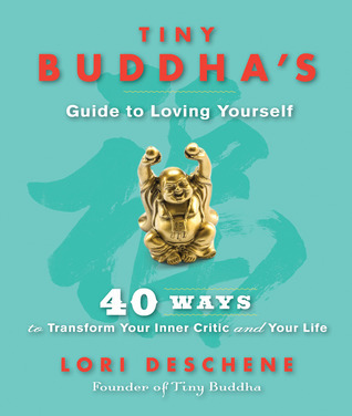 Tiny Buddha's Guide to Loving Yourself 40 Ways to Transform Your Inner Critic and Your Life