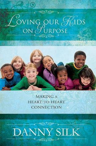 Loving Our Kids on Purpose Making a Heart-To-Heart Connection