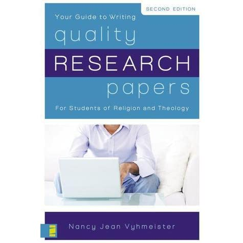 quality research papers for students of religion and theology second edition Nancy vyhmeister's quality research papers is fast becoming a standard reference textbook for writing research papers in the field of religion and theology.