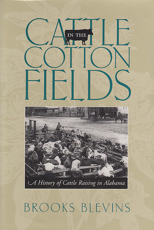 Cattle in the Cotton Fields: A History of Cattle Raising in Alabama