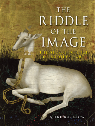 The Riddle of the Image The Secret Science of Medieval Art