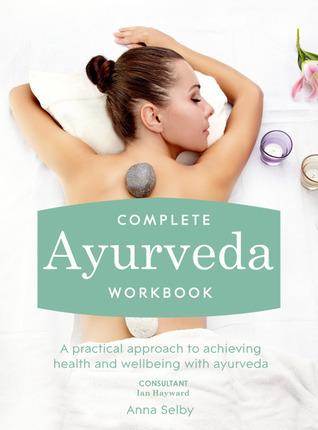 Complete Ayurveda Workbook A practical approach to achieving health and welh ayurveda
