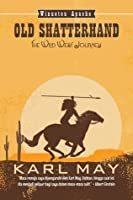 The Wild West Journey: Old Shatterhand  Part 1 of 2 (Winnetou, #1)