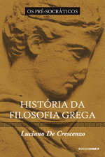 História da Filosofia Grega by Luciano De Crescenzo
