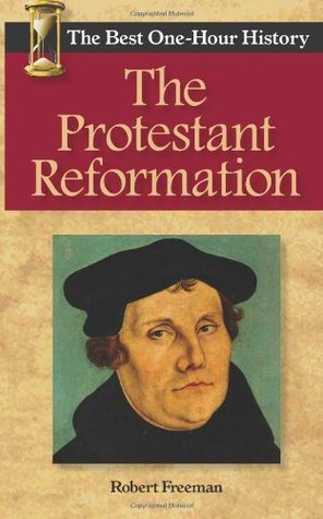 The Protestant Reformation: The Best One-Hour History