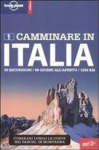 Camminare in Italia: 59 escursioni / 96 giorni all'aperto / 1250 km