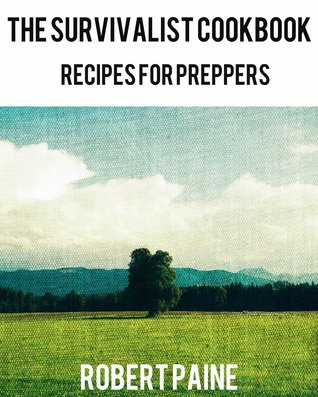 The Survivalist Cookbook: Recipes for Preppers