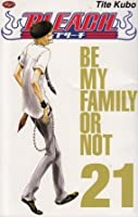 Bleach Vol. 21: Be My Family Or Not