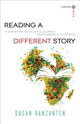 Reading a Different Story: A Christian Scholar's Journey from America to Africa (Turning South: Christian Scholars in an Age of World Christianity)