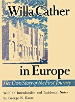 Willa Cather In Europe: Her Own Story of the First Journey