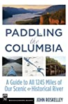 Paddling the Columbia: A Guide to All 1200 Miles of Our Scenic & Historical River