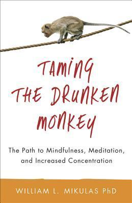 Taming the Drunken Monkey The Path to Mindfulness, Meditation, and Increased Concentration