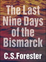 The Last Nine Days Of The Bismarck