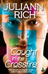 Caught in the Crossfire by Juliann Rich