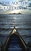 The Aquatic Labyrinth: A Venetian Mystery (Kindle Edition)