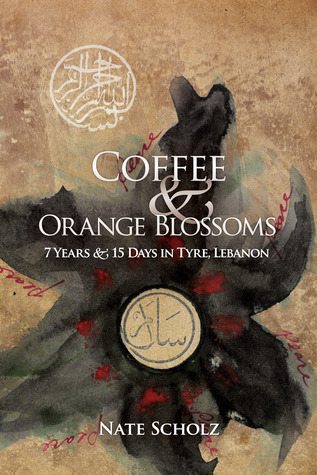 Coffee & Orange Blossoms: 7 Years & 15 Days in Tyre, Lebanon
