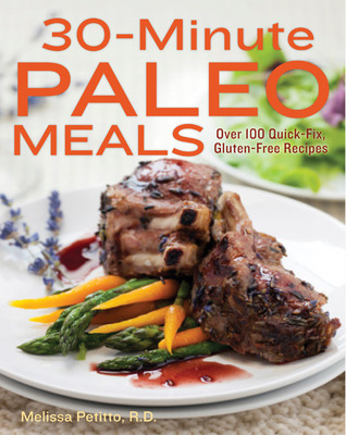 30-Minute Paleo Meals Over 100 Quick-Fix, Gluten-Free Recipes