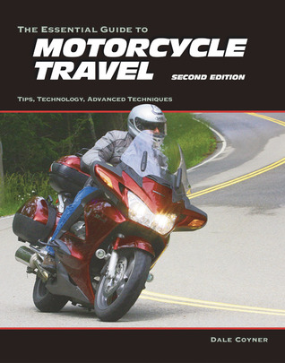 The Essential Guide to Motorcycle Travel: Planning, Outfitting, and Accessorizing