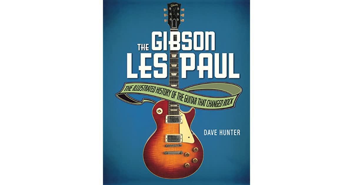 The Gibson Les Paul: The Illustrated Story of the Guitar That ...