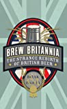 Brew Britannia: The Strange Rebirth of British Beer
