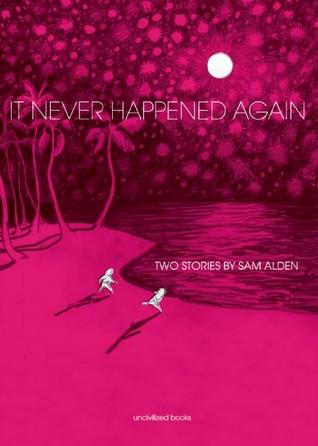 It Never Happened Again by Sam Alden