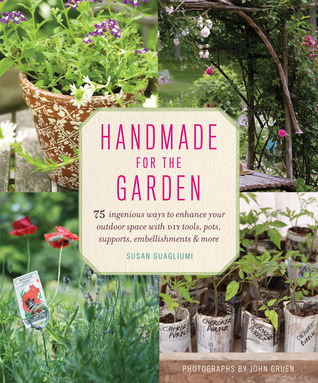Handmade for the Garden by Susan Guagliumi