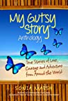 My Gutsy Story Anthology: True Stories of Love, Courage and Adventure from Around the World
