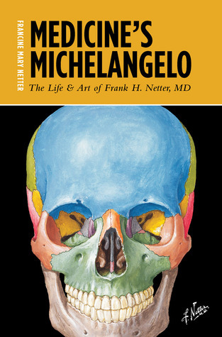 Medicine's Michelangelo The Life & Art of Frank H