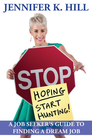Stop Hoping... Start Hunting!: A Job Seeker's Guide to Finding Their Job
