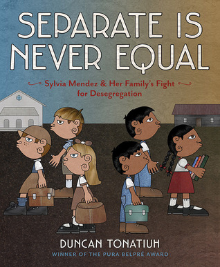Separate Is Never Equal: Sylvia Méndez and Her Family's Fight for Desegregation