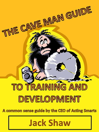 The Cave Man Guide to Training and Development