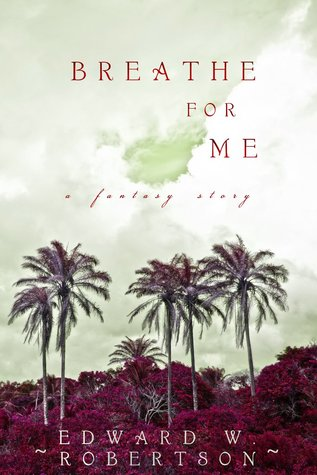Breathe For Me by Edward W. Robertson