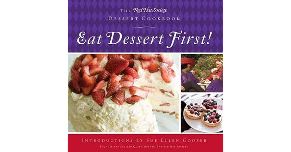 Eat Dessert First Quote: Eat Dessert First!: The Red Hat Society Dessert Cookbook