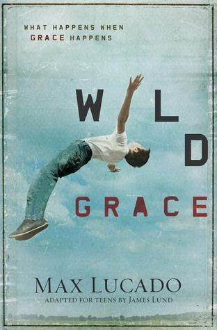 Wild Grace  What Happens When G - Max Lucado