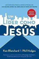 Un líder como Jesús: Lecciones del mejor modelo a seguir  del liderazgo de todos los tiempos