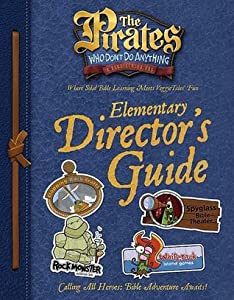 The Pirates Who Don't Do Anything: A VeggieTales Vbs: Elementary Director's Guide