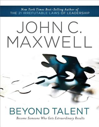 Beyond Talent Become Someone Who Gets Extraordinary Results By John C Maxwell