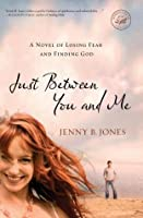 Just Between You and Me: A Novel of Losing Fear and Finding God (Women of Faith (Thomas Nelson))