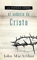 La Verdad Sobre el Senorio de Cristo
