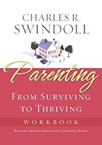 Parenting: From Surviving to Thriving Workbook: Building Healthy Families in a Changing World